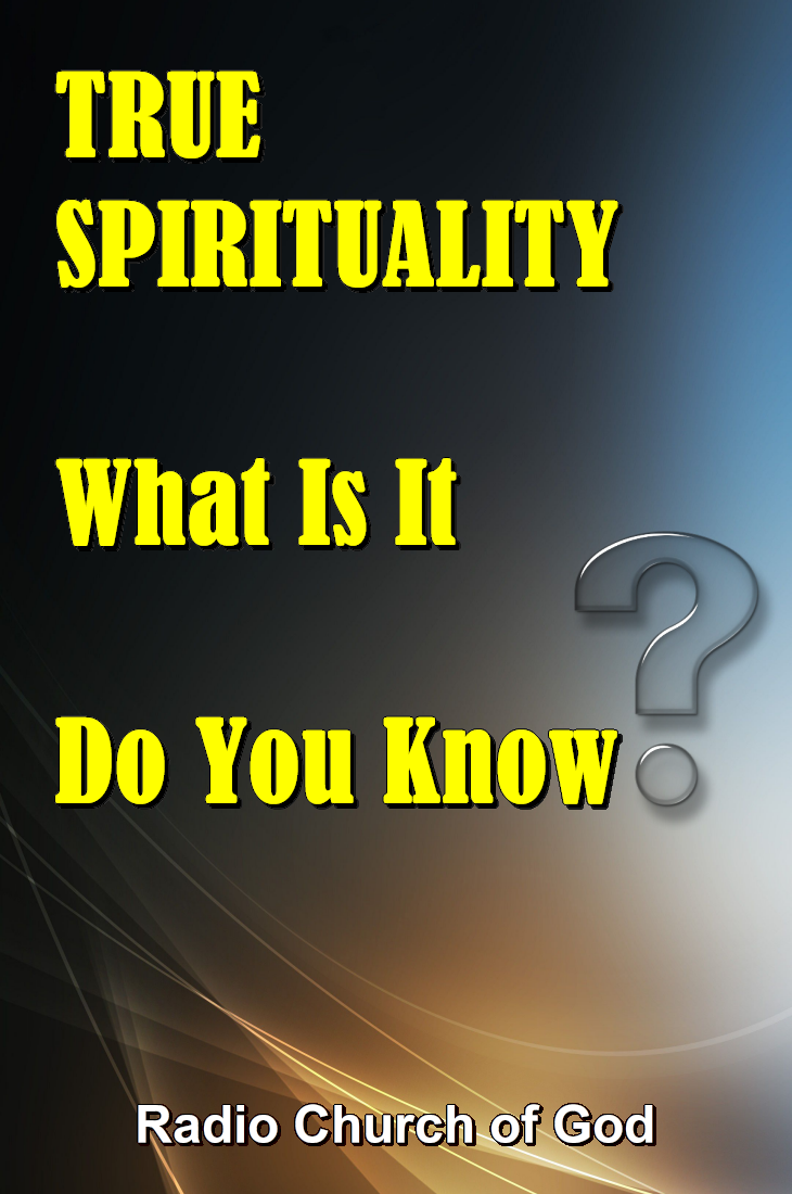 TRUE SPIRITUALITY What Is It - Do You Know?