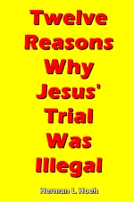 Twelve Reasons Why Jesus' Trial Was Illegal