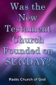 Was the New Testament Church Founded on SUNDAY?