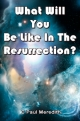 What Will You Be Like In The Resurrection?