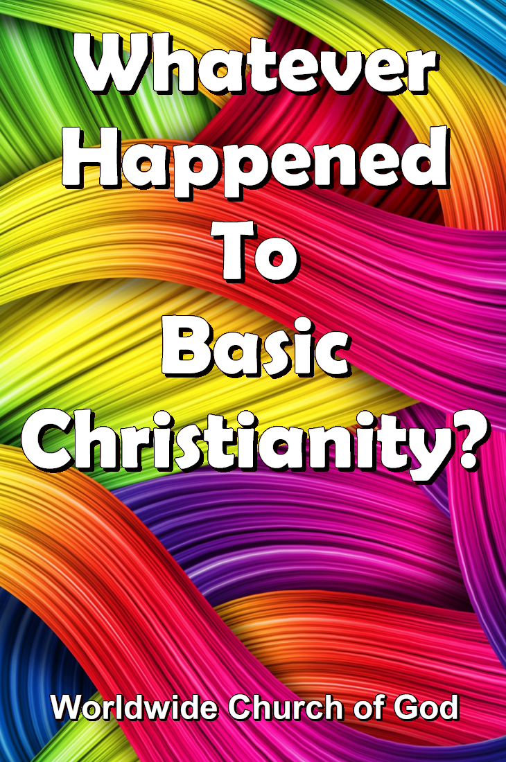 Whatever Happened To Basic Christianity?