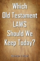 Which Old Testament LAWS Should We Keep Today?
