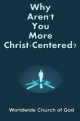 Why Aren't You More Christ-Centered?