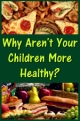 Why Aren't Your Children More Healthy?