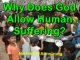 Why Does God Allow Human Suffering?