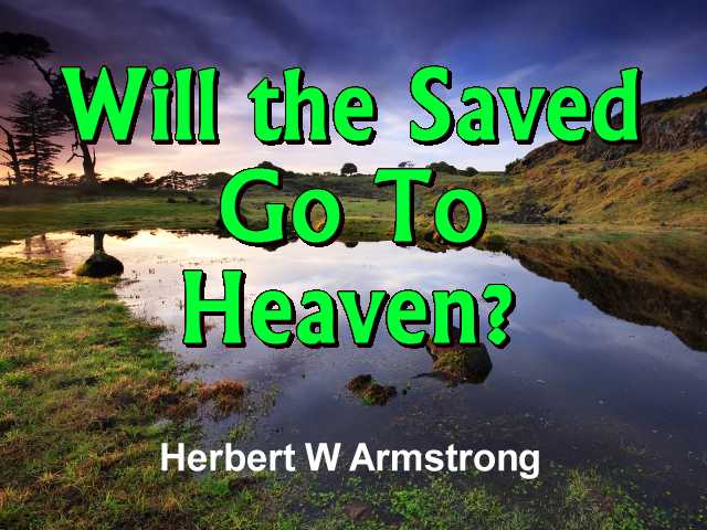 Will the Saved Go To Heaven?