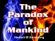 The Paradox of Mankind